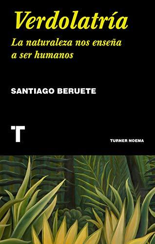 Verdolatría: La naturaleza nos enseña a ser humanos por Santiago Beruete