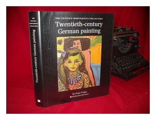 Twentieth-Century German Painting : the Thyssen-Bornemisza Collection / Peter Vergo ; General Editor, Irene Martin.