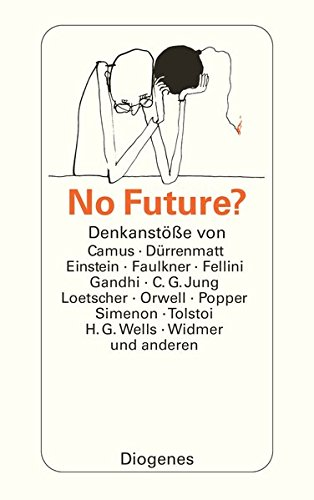 No Future?: Denkanstöße von Camus, Dürrenmatt, Einstein, Faulkner, Fellini, C.G. Jung, Loetscher, Orwell, Popper, Simenon, Tolstoi, H.G. Wells, Widmer und anderen (detebe)