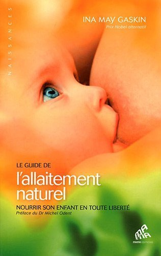 Le guide de l'allaitement naturel. Nourrir son enfant en toute libert de Ina May Gaskin (2012) Broch
