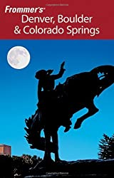 Frommer's Denver, Boulder & Colorado Springs (Frommer's Complete Guides) by Eric Peterson (2007-01-23)