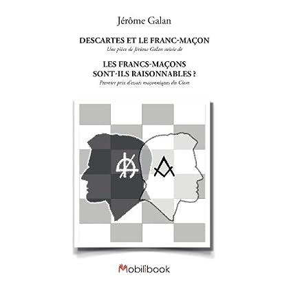 Descartes et le Franc-Maçon: suivi de Les Francs-Maçons sont-ils raisonnables ?