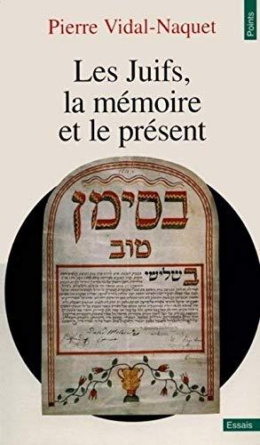 Les Juifs, la mémoire et le présent par Pierre Vidal-naquet