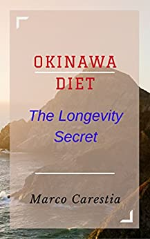 OKINAWA DIET: THE LONGEVITY SECRET (English Edition) di [Carestia, Marco]