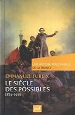Le siècle des possibles (1814-1914) de Emmanuel Fureix