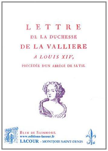 Lettre de la duchesse de La Vallière à Louis XIV : Précédée d'un abrégé de sa vie