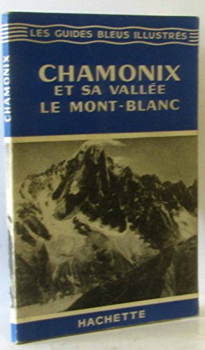 Les guides bleus illustrés chamonix et sa vallée, le mont-blanc
