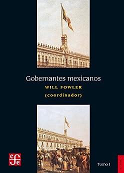 Descarga gratuita Gobernantes mexicanos, I: 1821-1910 PDF