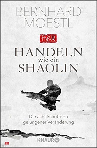 Handeln wie ein Shaolin: Die acht Schritte zu gelungener Veränderung (Handeln Wie Männer)