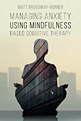 Managing Anxiety Using Mindfulness Based Cognitive Therapy: Volume 1 (CBT in the City)