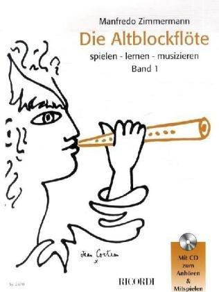 Die Altblockflöte 1: Spielen - lernen - - Lernen, Spielen Flöte