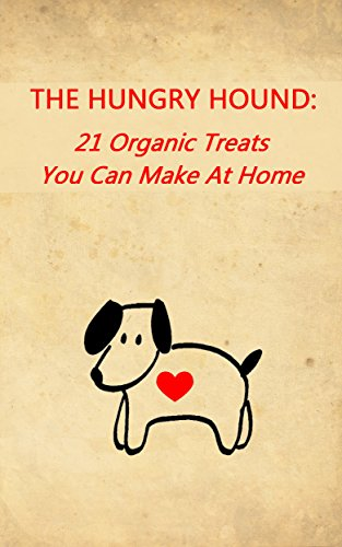 THE HUNGRY HOUND:: 21 Organic Treats You Can Make At Home (English Edition)