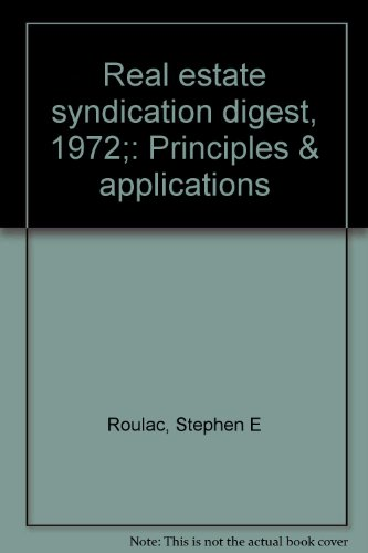 Real estate syndication digest, 1972;: Principles & applications Real Estate Syndication