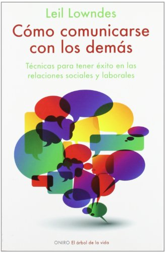 Cómo comunicarse con los demás: Técnicas para tener éxito en las relaciones sociales y laborales (El Arbol De La Vida)