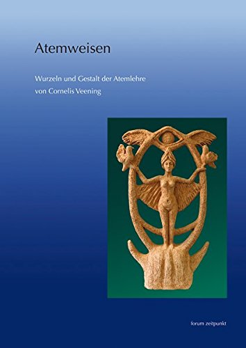 Atemweisen: Wurzeln und Gestalt der Atemlehre von Cornelis Veening (zeitpunkt musik)