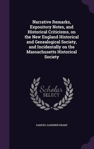 Narrative Remarks, Expository Notes, and Historical Criticisms, on the New England Historical and Genealogical Society, and Incidentally on the Massachusetts Historical Society