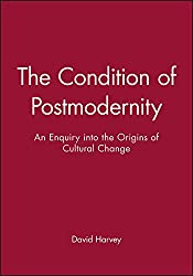 The Condition of Postmodernity: An Enquiry into the Origins of Cultural Change