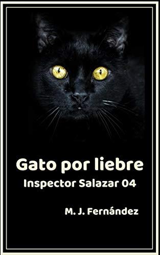 Gato por liebre. (Inspector Salazar 04): Novela negra por M.J.  Fernández