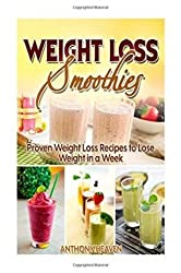 [ Weight Loss Smoothies: Proven Weight Loss Recipes to Lose Weight in a Week Heaven, Anthony ( Author ) ] { Paperback } 2015