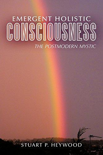Emergent Holistic Consciousness: The Postmodern Mystic por Stuart P. Heywood