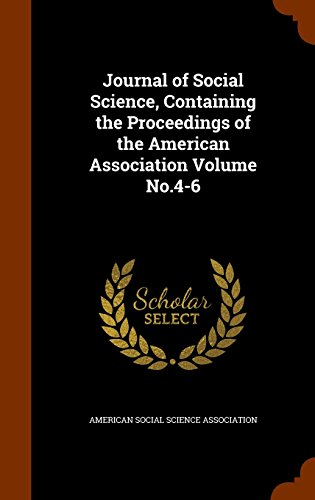 Journal of Social Science, Containing the Proceedings of the American Association Volume No.4-6