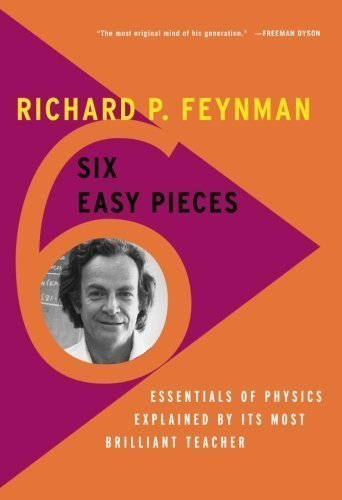 Six Easy Pieces: Essentials of Physics Explained by Its Most Brilliant Teacher 4th (fourth) Edition by Feynman, Richard P., Leighton, Robert B., Sands, Matthew [2011]