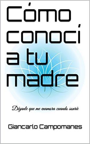 Cómo conocí a tu madre (Díganle que me enamora cuando sonríe nº 1) por Giancarlo Campomanes