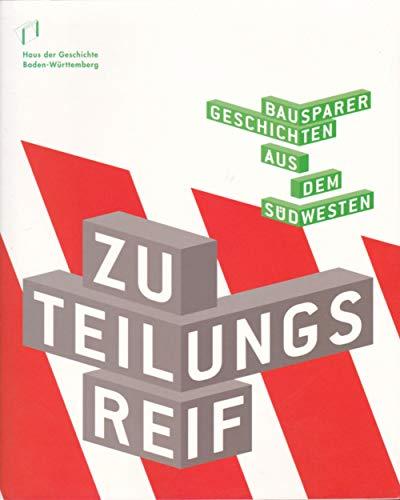Zuteilungsreif: Bausparer-Geschichten aus dem Südwesten. Ausstellungskatalog. Haus der Geschichte Baden Württemberg, Stuttgart, 30.11.2005-30.7.2006