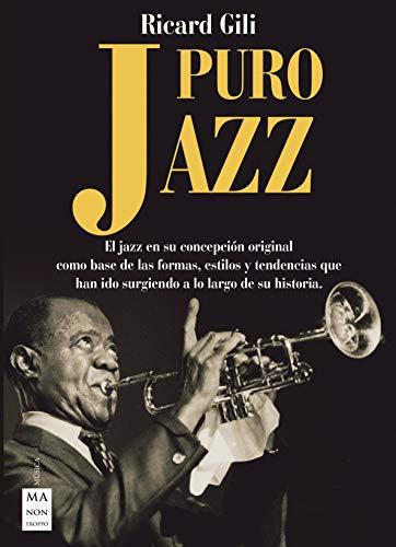 Puro jazz: El jazz en su concepción original como base de las formas, estilos y tendencias que han ido surgiendo a lo largo de su historia (Música) por Ricard Gili