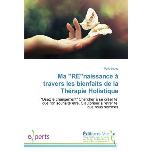 Ma 'RE'naissance à travers les bienfaits de la Thérapie Holistique