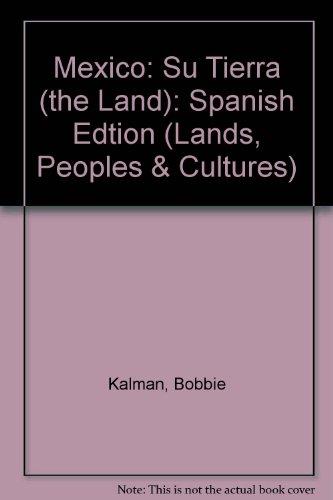 Mexico: Su Tierra (the Land): Spanish Edtion (Lands, Peoples & Cultures) par Bobbie Kalman