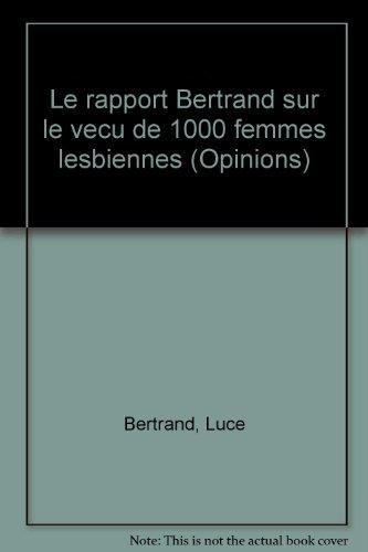 Le rapport Bertrand sur le vecu de 1000 femmes lesbiennes (Opinions) (French Edition)