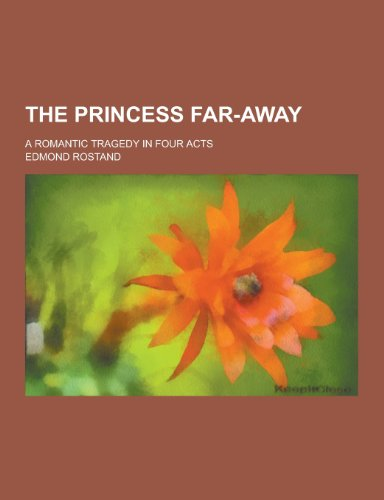 The Princess Far-Away; A Romantic Tragedy in Four Acts Paperback