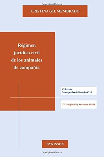 Régimen jurídico civil de los animales de compañia (Colección Monografías de Derecho Civil. IV. Propiedad y Derechos Reales) por Cristina Gil Membrado