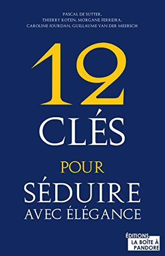 12 clés pour séduire avec élégance par Pascal de Sutter, Thierry Koten, Morgane Ferreira, Caroline Jourdan