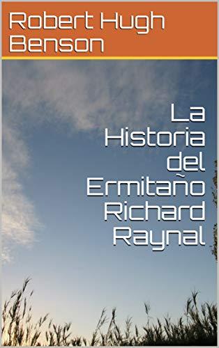 La Historia del Ermitaño Richard Raynal por Robert Hugh Benson