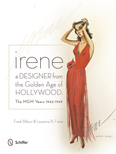 Irene: A Designer from the Golden Age of Hollywood: The MGM Years 1942-49 (Hollywood Kostüm Designer)