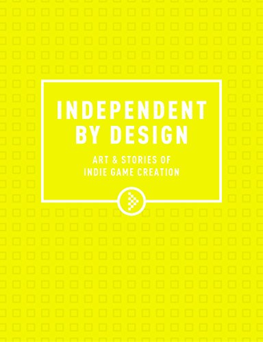 Independent by Design: Art & Stories of Indie Game Creation por Stace Harman