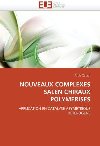 NOUVEAUX COMPLEXES SALEN CHIRAUX POLYMERISES: APPLICATION EN CATALYSE ASYMETRIQUE HETEROGENE (Omn.Univ.Europ.)