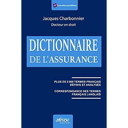 Le dictionnaire de l'assurance: Plus de 2800 termes français définis et analysés. Correspondance des termes français /anglais.
