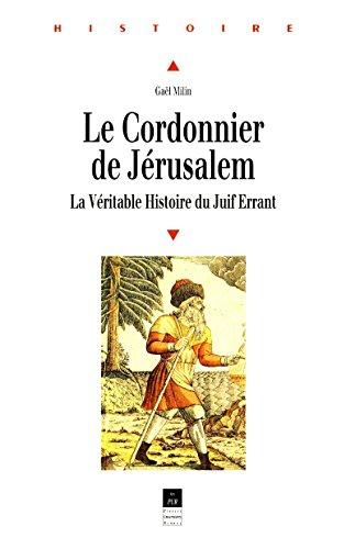 Le cordonnier de Jérusalem: La Véritable Histoire du Juif Errant