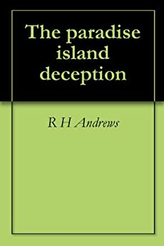 The paradise island deception by [Andrews, R H]