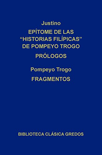 Epítome de las Historias filipícas de Pompeyo Trogo. Prólogos. Fragmentos. (Biblioteca Clásica Gredos nº 212) por Justino