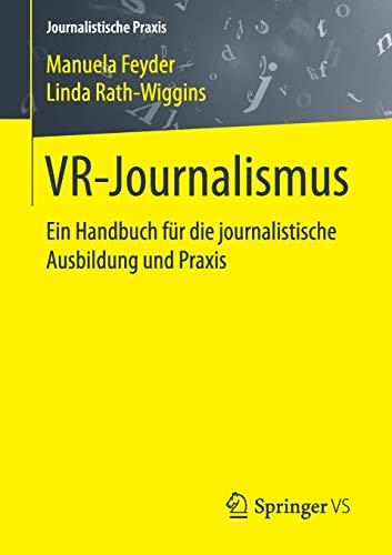 VR-Journalismus: Ein Handbuch für die journalistische Ausbildung und Praxis (Journalistische Praxis)