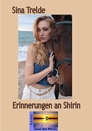 Erinnerungen an Shirin: Certo - Insel der Pferde - Band 4 von [Trelde, Sina]