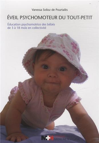 Eveil psychomoteur du tout-petit : Education psychomotrice des bébés de 3 à 18 mois en collectivité par Vanessa Solioz de Pourtalès