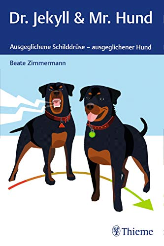 Dr. Jekyll & Mr. Hund: Ausgeglichene Schilddrüse - ausgeglichener Hund (German Edition) por Beate Zimmermann