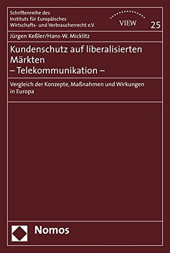 Kundenschutz auf liberalisierten Märkten - Telekommunikation -: Vergleich der Konzepte, Maßnahmen und Wirkungen in Europa