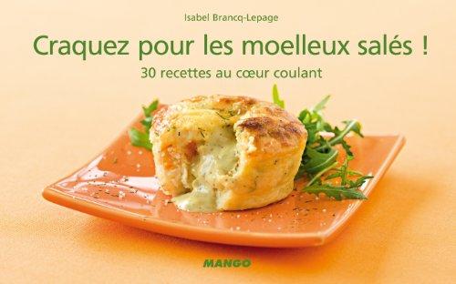 Craquez pour les moelleux salés ! : 30 recettes au coeur coulant par Isabel Brancq-Lepage