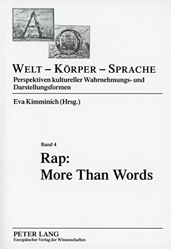 Rap: More Than Words (Welt - Körper - Sprache / Perspektiven kultureller Wahrnehmungs- und Darstellungsformen, Band 4)